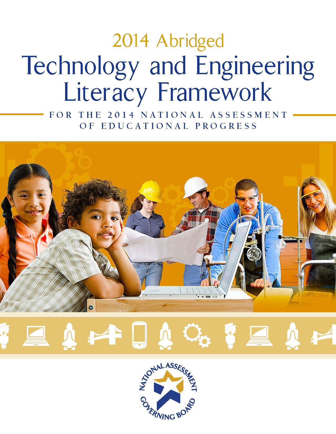 Technology and Engineering Literacy Framework for the 2014 National Assessment of Educational Progress (Abridged)